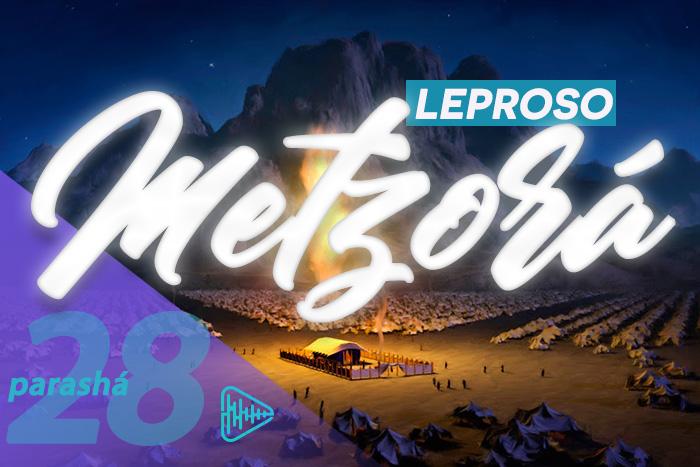 28. METZORÁ | LEPROSO